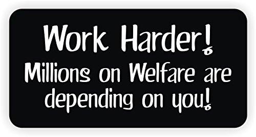 Work Harder Millions on Welfare Hard Hat Sticker / Decal / Label Tool Lunch Box Helmet Funny