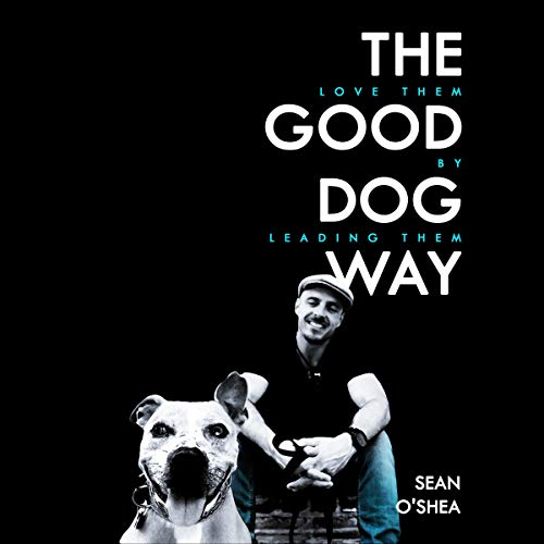 The Good Dog Way: Love Them by Leading Them