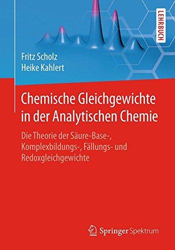 Chemische Gleichgewichte in der Analytischen Chemie: Die Theorie der Säure-Base-, Komplexbildungs-, Fällungs- und Redoxgleichgewichte (German Edition)