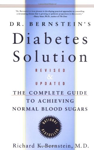 Dr. Bernstein's Diabetes Solution: The Complete Guide to Achieving Normal Blood Sugars Revised & Updated