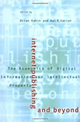 Internet Publishing and Beyond: The Economics of Digital Information and Intellectual Property (Publication of the Harvard Information Infrastructure ... Infrastructure Project at Harvard University)