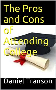 the pros and cons of attending college This guide explains 4 key reasons why you should go to college,  should you go to college 4 pros and 3 cons  possible disadvantages of attending college.