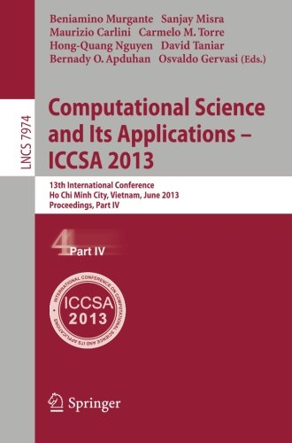 Computational Science and Its Applications -- ICCSA 2013: 13th International Conference, ICCSA 2013, Ho Chi Minh City, Vietnam, June 24-27, 2013, ... Part IV (Lecture Notes in Computer Science) by Murgante Beniamino