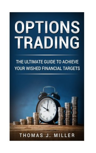 Options Trading: The ultimate guide to achieve your wished financial targets by CreateSpace Independent Publishing Platform