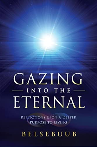 Read Gazing Into The Eternal Reflections Upon A Deeper Purpose To Living By Belsebuub