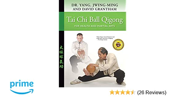 Tai Chi Ball Qigong: For Health and Martial Arts: Yang Jwing