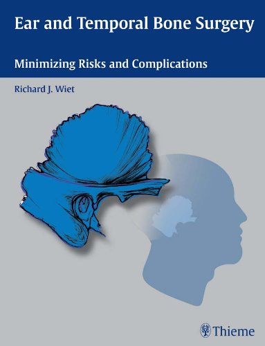 Ear and Temporal Bone Surgery Minimizing Risks and Complications (1st 2006) [Wiet]