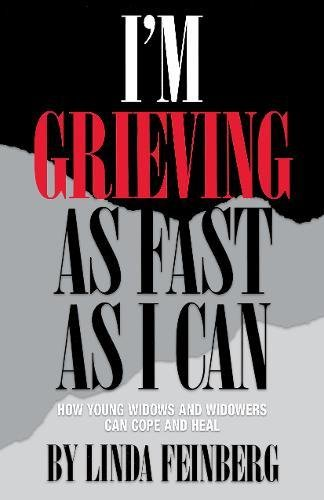 Book: I'm Grieving as Fast as I Can - How Young Widows and Widowers Can Cope and Heal by Linda Feinberg