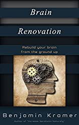 Brain Renovation - Rebuild your brain from the ground up (English Edition)