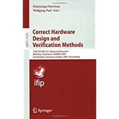 Correct Hardware Design and Verification Methods: 13th IFIP WG 10.5Advanced Research, Working Conference, CHARME 2005, Saarbr?cken, Germany, October ... Computer Science and General Issues)
