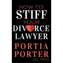 How To Stiff Your Divorce Lawyer:: Tales of How Cunning Clients Can Get Free Legal Work, as Told by an Experienced Divorce Attorney