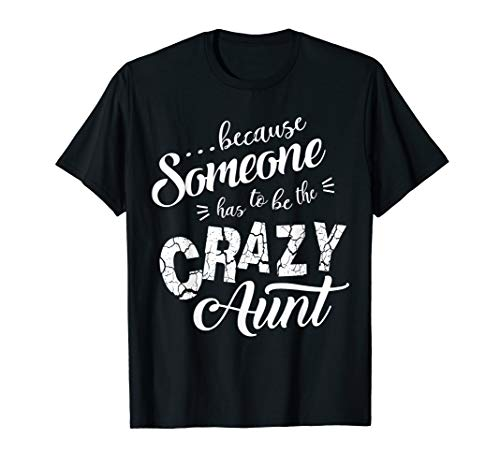 Because someone has to be crazy aunt Tee -