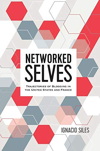 Networked Selves: Trajectories of Blogging in the United States and France (Digital Formations)