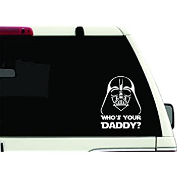 339646361 Cove Signs 107 Star Wars Darth Vader Who s Your Daddy Die Cut Premium Vinyl  Decal - White 4