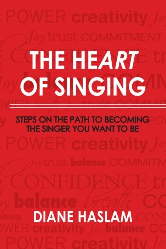The Heart of Singing: Steps on the Path to Becoming the Singer You Want to -