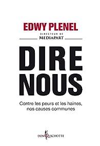 Dire nous. Contre les peurs et les haines, nos causes communes par Edwy Plenel