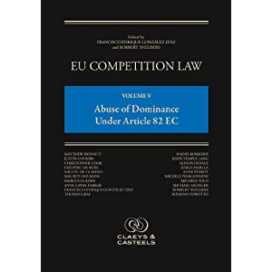 EU Competition Law: Volume V, Abuse of Dominance Under Article 82 EC Francisco Enrique Gonzalez-Diaz and Robbert Snelders