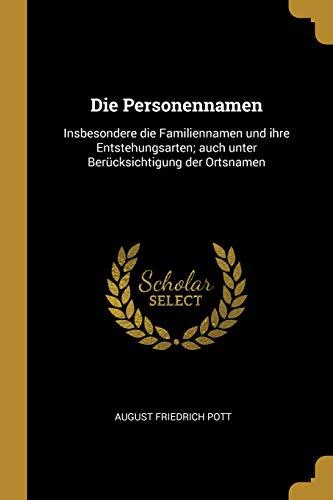 Die Personennamen: Insbesondere Die Familiennamen Und Ihre Entstehungsarten; Auch Unter Berücksichtigung Der Ortsnamen (German Edition)