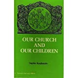 Our Church and Our Children, Sophie Koulomzin, 0913836257