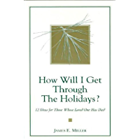 How Will I Get Through the Holidays? 12 Ideas for Those Whose Loved One Has Died (English Edition)
