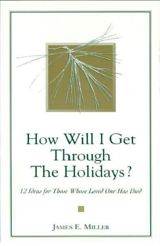 How Will I Get Through The Holidays 12 Ideas For Those Whose Loved