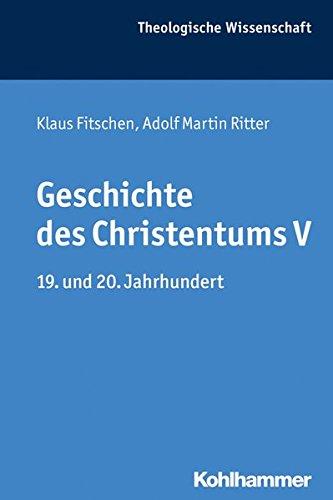 Geschichte Des Christentums V: 19. Und 20. Jahrhundert