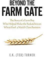 Beyond the Farm Gate: The Story of a Farm Boy Who Helped Make the Wheat Pool a World-Class Business