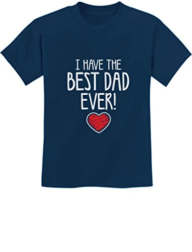 I Have The Best Dad Ever! Gift for Father from Son/Daughter Kids T-Shirt Small Navy