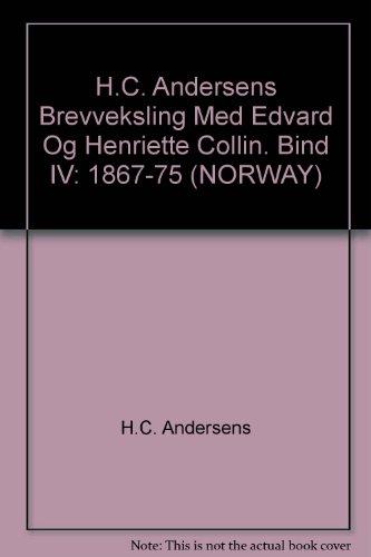 H.C. Andersens Brevveksling Med Edvard Og Henriette Collin. Bind IV: 1867-75 (NORWAY)
