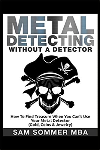Metal Detecting: Without A Detector: How To Find Treasure When You Cant Use Your Metal Detector Gold, Coins & Jewelry: Amazon.es: Sam Sommer MBA: Libros en ...