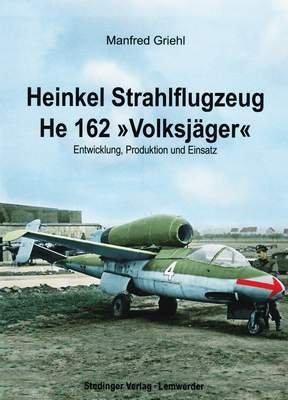 Heinkel He 162 - Volksjäger: Entwicklung, Produktion und Einsatz
