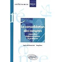 La Consolidation des Comptes: Nouvelles Reglementations et Pratiq