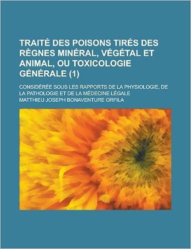 Livre gratuits en ligne Traite Des Poisons Tires Des Regnes Mineral, Vegetal Et Animal, Ou Toxicologie Generale (1); Consideree Sous Les Rapports de La Physiologie, de La Pathologie Et de La Medecine Legale pdf ebook