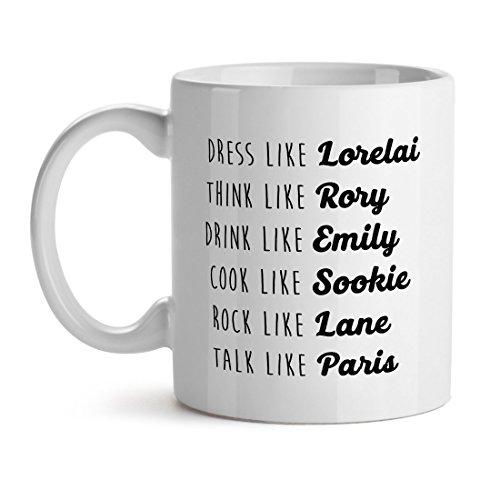 Dress Like Lorelai Think Like Rory Drink Like Emily- White Coffee Mug 15OZ