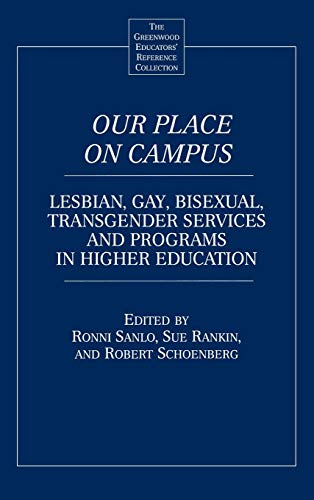 Our Place on Campus: Lesbian, Gay, Bisexual, Transgender Services and Programs in Higher Education (The Greenwood Educators' Reference Collection)