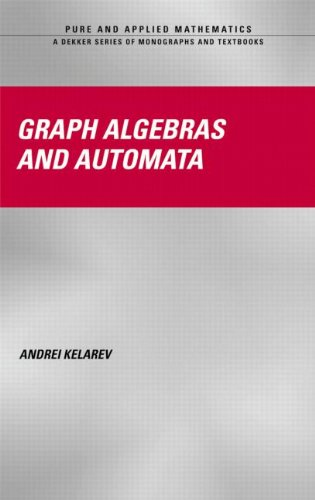 Graph Algebras and Automata (Chapman & Hall/CRC Pure and Applied Mathematics)