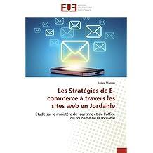 Les Stratégies de E-commerce à travers les sites web en Jordanie: Etude sur le ministère de tourisme et de l'office du tourisme de la Jordanie