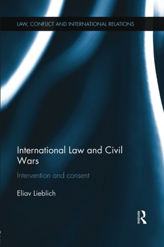 International Law and Civil Wars: Intervention and Consent (Law, Conflict Adn International Relations)