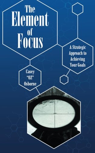 The Element of Focus: A Strategic Approach to Achieving Your Goals ebook