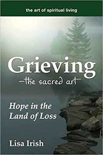 Grieving---The Sacred Art: Hope in the Land of Loss (The Art of Spiritual Living)