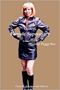 Guide To Female Supremacy: Mistress Peggy Sue