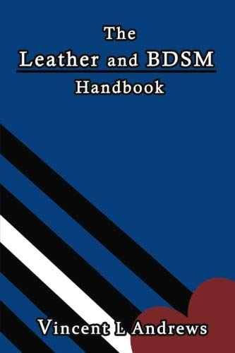 The Leather and BDSM Handbook