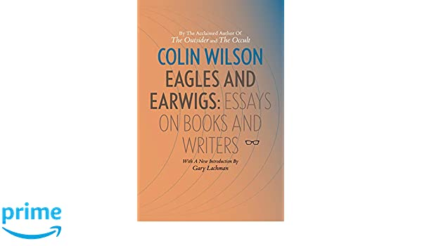 High School And College Essay Eagles And Earwigs Essays On Books And Writers Colin Wilson   Amazoncom Books Fifth Business Essay also Www Oppapers Com Essays Eagles And Earwigs Essays On Books And Writers Colin Wilson  Proposal Essay Topics