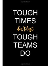 Tough Times don't Last Tough Teams Do: Employee Appreciation Gifts for Staff Members - Coworkers - Team | Office Lined Journal - Notebook