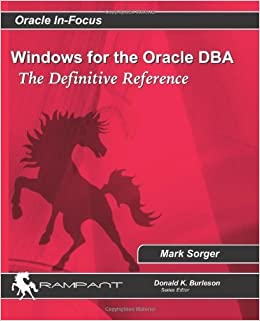 Windows for the Oracle DBA: The Definitive Reference (Oracle In-Focus) (Volume 44) August 23, 2013