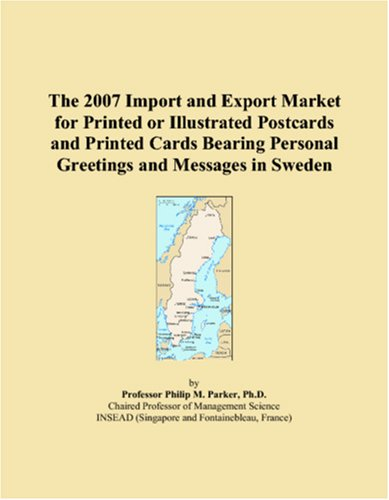 The 2007 Import and Export Market for Printed or Illustrated Postcards and Printed Cards Bearing Personal Greetings and Messages in Sweden (Bearing Postcard)