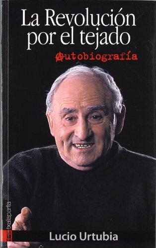 Descargar Libro Revolucion Por El Tejado, La - Autobiografia Lucio Urtubia