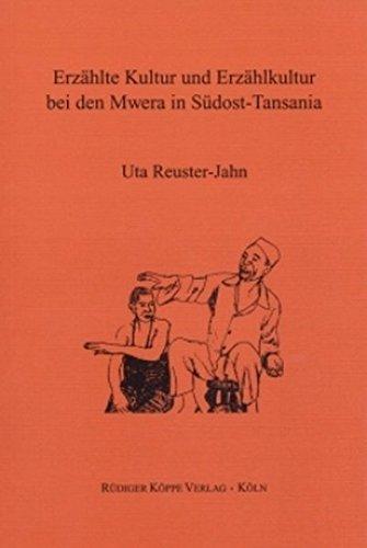 Erzählte Kultur Und Erzählkultur Bei Den Mwera In Südost Tansania  Wortkunst Und Dokumentartexte In Afrikanischen Sprachen Bd. 13