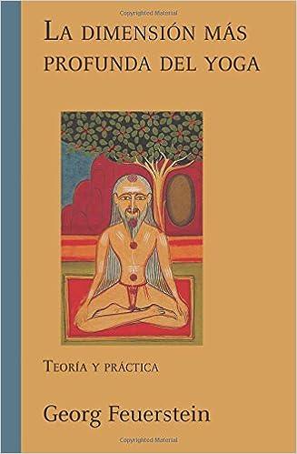 La dimensión más profunda del yoga: Teoría y práctica ...