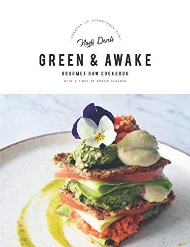 GREEN AND AWAKE: Gourmet Raw Cookbook by NAZLI DEVELI
